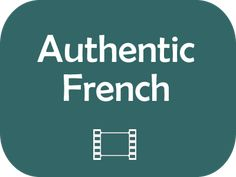 Authentic French: Listen to real French from commercials and films (with transcripts!)