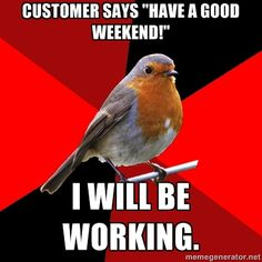 Retail Robin - customer is unhappy with you. asks for manager. i am the manager. I luv u retail robin! Cashier Problems, Retail Problems, Girl Problems, Waitress Problems, Work Memes, Work Quotes, Work Humor, Work Funnies, Retro Humor