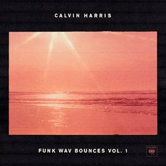 Calvin Harris - Funk Wav Bounces Vol. 1