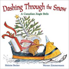 PICTURE BOOK – SCHOLASTIC CANADA • Dashing Through the Snow: A Canadian Jingle Bells; Becker; $16.99 hc 978-1-4431-2452-2 Oct.