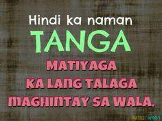 Tagalog Love Quotes, Sad Love Quotes, Life Quotes, Memes Pinoy, Pinoy Quotes, Filipino Humor, Patama Quotes, Hugot Quotes, Mahal Kita