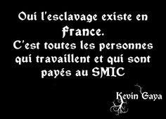 Oui l'esclavage existe en France.C'est toutes les personnes qui travaillent et qui sont payés au SMIC. Par Kevin GAYA