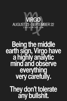 Being the middle earth sign, #Virgo have a highly analytic mind and observe everything very carefully. They don't tolerate bs.