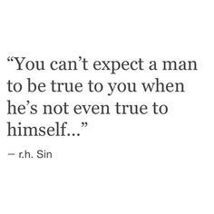 if he tells himself lies, he's never going to be honest with you.