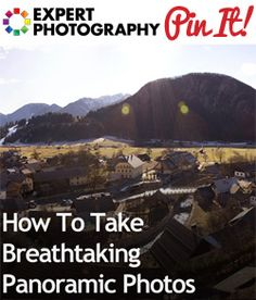 How To Take Breathtaking Panoramic Photos