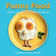 Funny Food: 365 Healthy, Silly, Creative Breakfast
