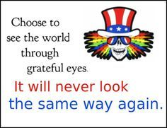 Choose to see the world through grateful eyes Poet Quotes, Music Quotes, Music Is Life, My Music, Grateful Dead Quotes, Dead Images, Forever Grateful, Good Ole, Cool Bands