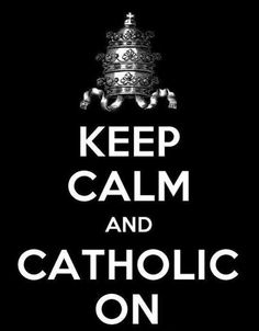 Keep Calm and Catholic On.  My family is religious, more so before assimilating into US culture.  My grandmother [on my paternal side] was extremely religious, and established a Catholic church in Texas- I believe in San Antonio also.  My grandmother [on my maternal side] still practices and attends church, but is not as devout as she used to be.