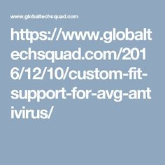 https://www.globaltechsquad.com/2016/12/10/custom-fit-support-for-avg-antivirus/