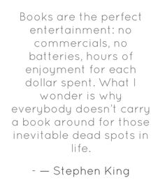 Stephen King - Love this, I always have a book with me wherever I go.