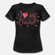 I Love My Friend Frauen T-Shirt T Shirt Designs, I Love My Friends, My Love, Mens Tops, Fashion, I Love My Girlfriend, Women's T Shirts, Moda, Fashion Styles