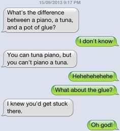 Marx. Source: Imgur. 1550912013 9: 1? PM What' s the difference between a piano, a tuna, and a pot of glue? Y' can tuna piano, but you can' ...