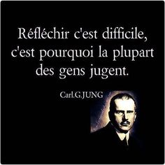 """""""Recovery in French, Carry the Message,"""" Carl Jung. Translation: """"Thinking is hard; that's why most people judge. Carl Jung, Tariq Ramadan, Favorite Quotes, Best Quotes, Words Quotes, Life Quotes, French Quotes, Positive Attitude, Mantra"""