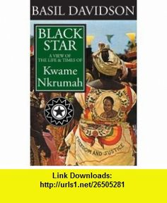 Black Star A View of the Life and Times of Kwame Nkrumah (9781847010100) Basil Davidson , ISBN-10: 1847010105  , ISBN-13: 978-1847010100 ,  , tutorials , pdf , ebook , torrent , downloads , rapidshare , filesonic , hotfile , megaupload , fileserve