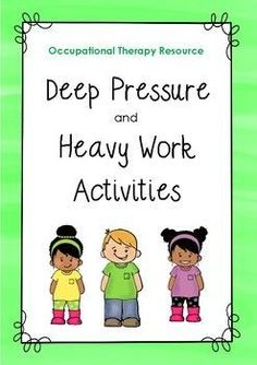 Occupational Therapy - Deep Pressure and Heavy Work Activities (proprioceptive) This 10 page Occupational Therapy Resource package explores Deep Pressure and Heavy Work Activities Proprioceptive Activities, Sensory Activities For Autism, Oral Motor Activities, Occupational Therapy Activities, Sensory Therapy, Pediatric Occupational Therapy, Work Activities, Proprioceptive Input, Calming Activities