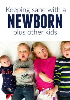 KEEPING SANE WITH A NEWBORN PLUS OTHER KIDS