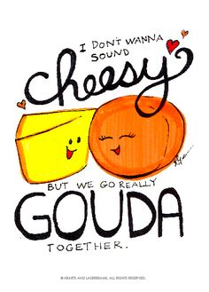 """Free Printables - Funny Valentines with Food Puns """"We Go Gouda Together"""" cheese illustration by Hearts and Laserbeams Puns Jokes, Food Jokes, Punny Puns, Cute Puns, Corny Jokes, Funny Food Quotes, Food Humor, Cute Quotes, Funny Food Puns"""