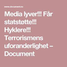 Media lyver!!! Får statstøtte!!! Hyklere!!! Terrorismens uforanderlighet – Document