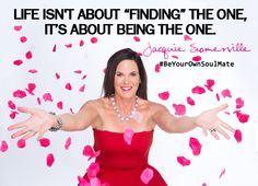Life isn't about finding The One. It's about BEING The One. #BeYourOwnSoulMate