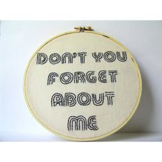 Embroidery Hoop Art, Lyrics. Don't You Forget About Me. Ready To Ship ($32) ❤ liked on Polyvore