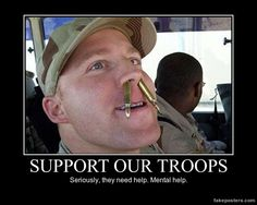 Support Our Troops - Demotivational Poster  #Funny-Pics http://www.flaproductions.net/funny-pics/support-our-troops-demotivational-poster/10239/?utm_source=PN&utm_medium=http%3A%2F%2Fwww.pinterest.com%2Falliefernandez3%2Fgreat%2F&utm_campaign=FlaProductions
