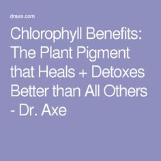 Chlorophyll Benefits: The Plant Pigment that Heals + Detoxes Better than All Others - Dr. Axe