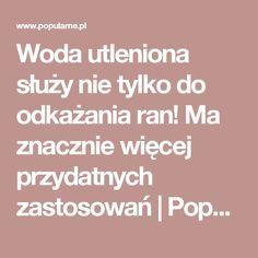 Woda utleniona służy nie tylko do odkażania ran! Ma znacznie więcej przydatnych zastosowań   Popularne.pl