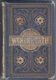 beautiful antique book cover. Wordsworth....he wrote Splendor in the Grass. A beautiful poem. My favorite!