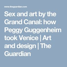 Sex and art by the Grand Canal: how Peggy Guggenheim took Venice | Art and design | The Guardian
