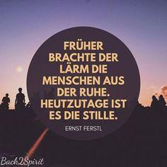 """""""Früher brachte der Lärm die Menschen aus der Ruhe. Heutzutage ist es die Stille."""" - Ernst Ferstl • • • #back2spirit #ernstferstl #ruhegenießen #stille #stillegenießen #bewusstsein #bewusstleben #unendlichkeit #achtsamkeit #meditieren #spiritualität #ruhig #lärm #entspannung #spirituell #seele #seelenfrieden #friedlich #frieden"""