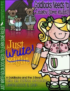 Just Write! Goldilocks Needs to Learn Some Rules from DragonfliesinFirst on TeachersNotebook.com (18 pages) - Using well known fairy tales as a starting place, Just Write! will help you guide your students in informational, opinion and narrative writing lessons. Goldilocks Needs to Learn Some Rules is just one of several units availab