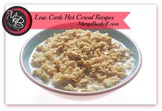 After I published the article on low-carb cereals I had a number of you ask can you eat hot cereal on a low carb diet... the answer is YES!   Here's over a 1/2 dozen yummy recipes that will help you stay on track while indulging in your favorite breakfast!  http://margeburkell.com/cereal-hot/  Which is YOUR favorite flavor???