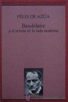 Baudelaire y el artista de la vida moderna de Félix de Azúa
