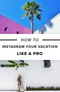 How to Instagram Your Vacation Like a Pro.
