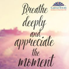 Traveling gives you many moments to appreciate! #traveltuesday #cartantours http://www.cartantours.com/vector-inspirational-quote-breathe-deeply-and-appreciate-the-m-2/