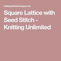 Square Lattice with Seed Stitch         -          Knitting Unlimited