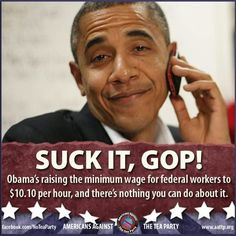Suck it, GOP! Obama's raising the minimum wage for federal workers to $10.10 per hour, and there's nothing you can do about it.  http://bit.ly/ObamaMovingForwardMinWage   http://bit....