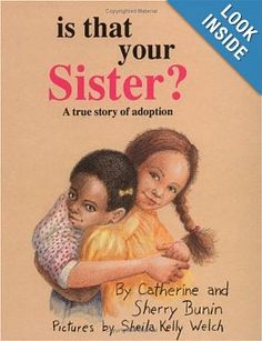 Is that your sister?  A True Story of Adoption - an adoption story written by a 6 year old adopted child and her mother - written by Catherine and Sherry Bunin