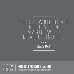 Those who don't believe in magic will never find it. Love this Roald Dahl quote. This and 29 more magical quotes from an awesome list of books to read with your kids. Perfect for Disney lovers, too!