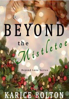 Beyond the Mistletoe: A Christmas Romance (Beyond Love Book
