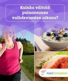 Kuinka välttää painonnousu vaihdevuosien aikana?  Vaihdevuodet saavutettuamme meidän on välttämätöntä lisätä sekä veden kulutusta että liikuntaa, joiden avulla vaihdevuosiin liittyvää painonnousua ja siihen liittyviä sairauksia voidaan onnistua torjumaan. Opi, Menopause, Weights, Tips, Health, Women