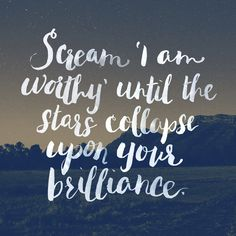 """""""Scream 'I am worthy' until the stars collapse upon your brilliance."""" This line comes from a new poem written just for our We'll See You Tomorrow campaign. You can read the poem here. Poem by: sierrademulder and Tonya Ingram"""