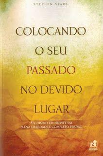 Biblioteca Evangélica: COLOCANDO O PASSADO NO SEU DEVIDO LUGAR