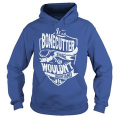 It's a BONECUTTER Thing You Wouldn't Understand Name Shirts #gift #ideas #Popular #Everything #Videos #Shop #Animals #pets #Architecture #Art #Cars #motorcycles #Celebrities #DIY #crafts #Design #Education #Entertainment #Food #drink #Gardening #Geek #Hair #beauty #Health #fitness #History #Holidays #events #Home decor #Humor #Illustrations #posters #Kids #parenting #Men #Outdoors #Photography #Products #Quotes #Science #nature #Sports #Tattoos #Technology #Travel #Weddings #Women