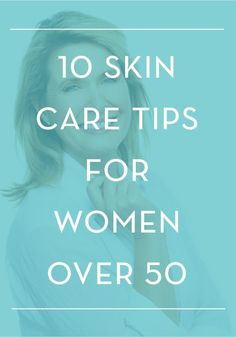 Keep your skin looking beautiful, beautiful! – Here are 10 skin care tips for women over 50.