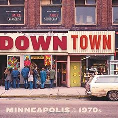 Downtown: Minneapolis in the 1970s by Mike Evangelist