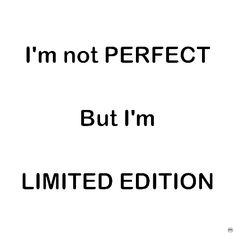 I'm not perfect but i'm limited edition - Collection Of Inspiring Quotes, Sayings, Images Words Quotes, Wise Words, Me Quotes, Funny Quotes, Sayings, Qoutes, Daily Quotes, Great Quotes, Quotes To Live By