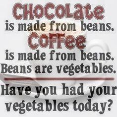 Coffee is a vegetable. Truth!
