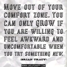 Move out of your comfort zone. #Quote