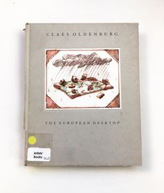 Sketches and blottings toward the European desktop, Claes Oldenburg Glasgow School Of Art, Art School, Claes Oldenburg, Book Collection, Desktop, Sketches, Artists, Learning, Books